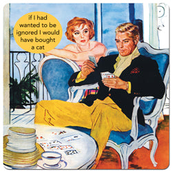"Anne Taintor magnet ""if I had wanted to be ignored I would have bought a cat"""