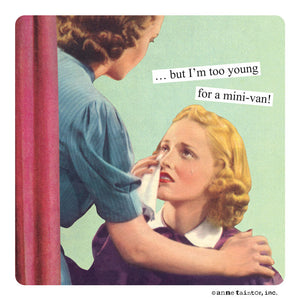 "Anne Taintor magnet ""…but I'm too young for a mini-van"""