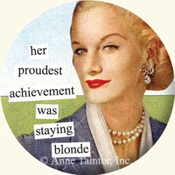Anne Taintor Button Pin, blonde