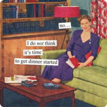 "Anne Taintor magnet ""no...I do not think it's time to get dinner started"""