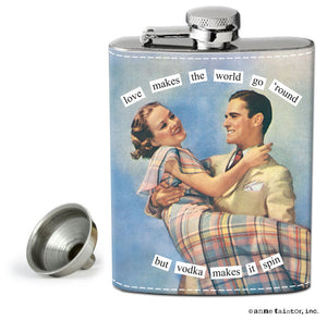 "Anne Taintor Flask ""love makes the world go 'round but vodka makes it spin"""