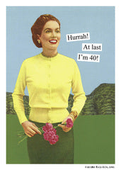Hurrah! At last I'm 40! ~Birthday card