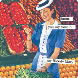 "Anne Taintor magnet ""hmm... you say tomato... I say Bloody Mary!"""