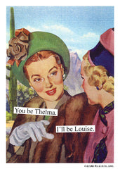 """You be Thelma.  I'll be Louise.""~ Birthday card"
