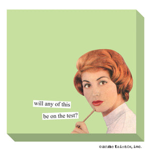 "Anne Taintor Sticky Notes: ""will any of this be on the test?"""
