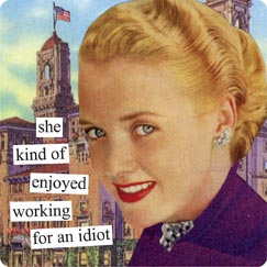 Anne Taintor magnet, working 4 an idiot