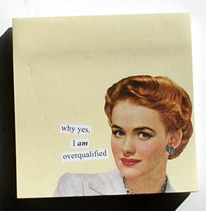 Anne Taintor Sticky Note: overqualified