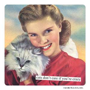 "Anne Taintor Magnet, ""cats don't care if you're crazy"""