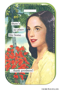 Anne Taintor Luggage Tag/ there's no place like home...