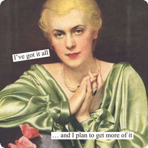 "Anne Taintor magnet ""I've got it all… and I plan to get more of it"""