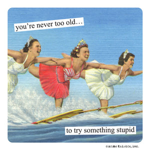 "Anne Taintor Magnet, ""never too old"""