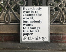 Be The Change, Fun Canvas Sign, Bathroom Decor, Great Gift