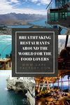 BREATHTAKING RESTAURANTS AROUND THE WORLD FOR THE FOOD LOVERS