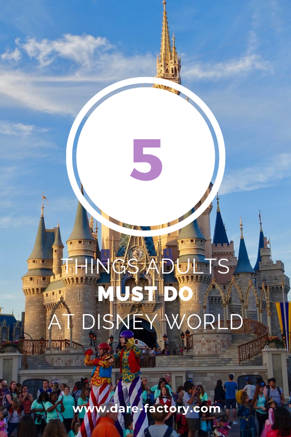 5 THINGS ADULTS MUST TO AT DISNEY WORLD