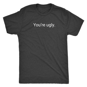 You're ugly.