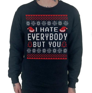 I Hate Everybody But You Ugly Christmas Sweater Crew Neck Sweat Shirt