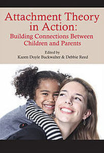 Attachment Theory in Action: Building Connections Between Children and Parents
