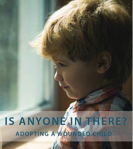 Is Anyone In There? Adopting a Wounded Child (Digital Download)
