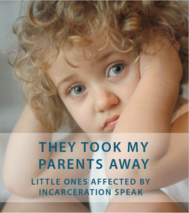 They Took My Parents Away: Little Ones Affected By Incarceration Speak
