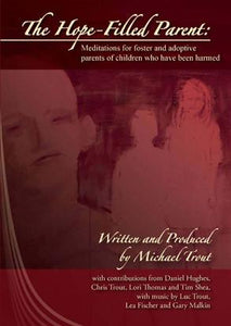 The Hope-Filled Parent: Meditations for Foster & Adoptive Parents of Children Who Have Been Harmed (Digital Download)