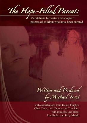 The Hope-Filled Parent: Meditations for Foster & Adoptive Parents of Children Who Have Been Harmed