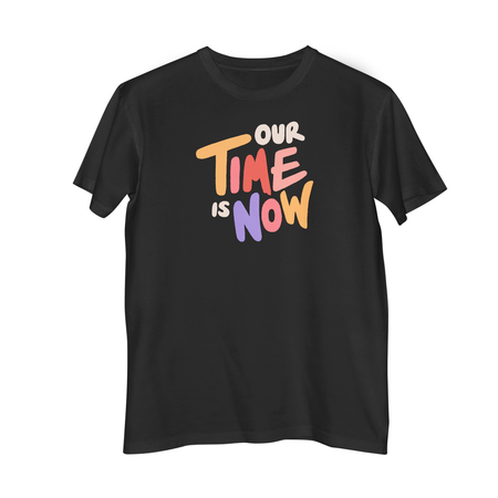 "Black t-shirt with ""Our Time is Now"" logo printed on the front."