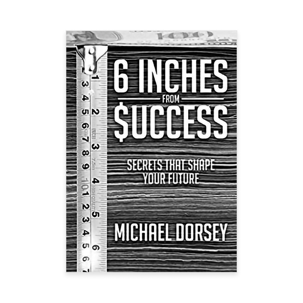 6 Inches from Success: Secrets that Shape Your Future