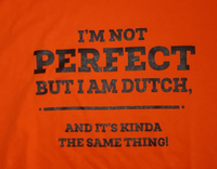 I'm Not Perfect but I'm Dutch T-Shirt