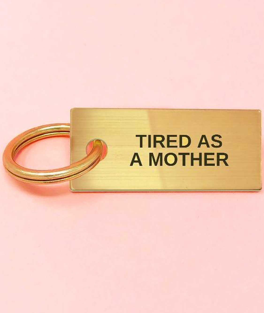 Tired As A Mother Keychain