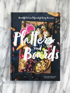 Platters and Board: Beautiful, Casual Spreads for Every Occasion