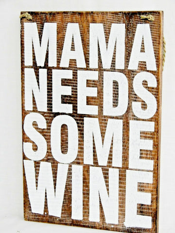 Mama Needs Some Wine Sign
