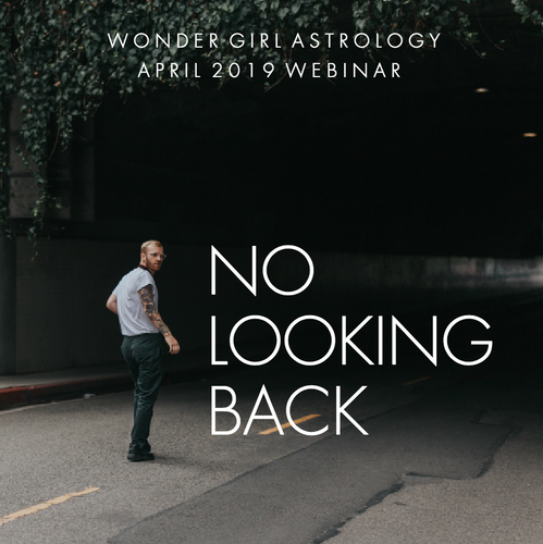 2019 April Astrology Webinar — NO LOOKING BACK! (Recording)