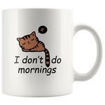 I don't do mornings (cat) White 11oz Mug - Pets and Fashion