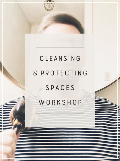 Cleansing and Protecting Spaces Workshop