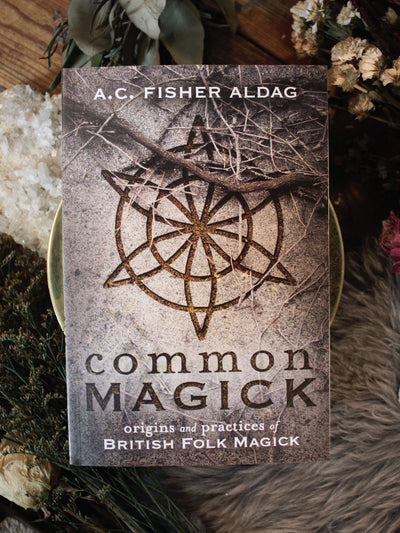 Common Magick: Origins and Practices of British Folk Magick