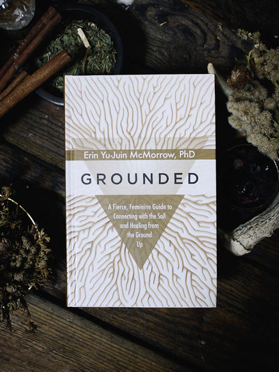 Grounded: A Fierce, Feminine Guide to Connecting with the Soil and Healing from the Ground Up