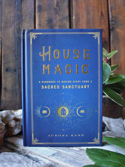 House Magic - Making Every Home a Sacred Sanctuary