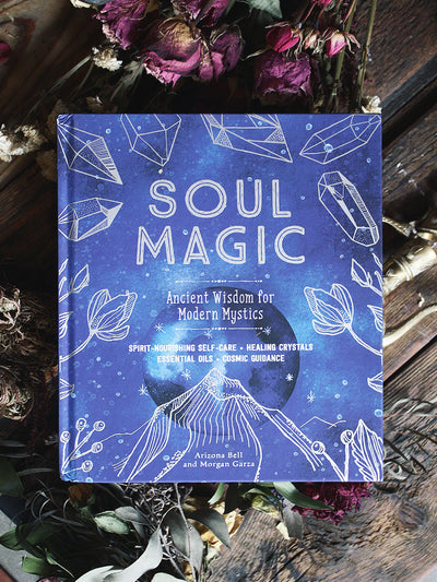 Soul Magic: Ancient Wisdom for Modern Mystics