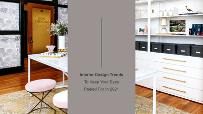 Interior Design Trends To Keep Your Eyes Peeled For In 2021