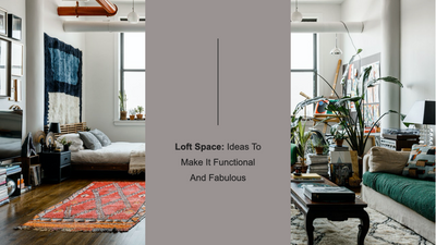 Loft Space: Ideas To Make It Functional And Fabulous