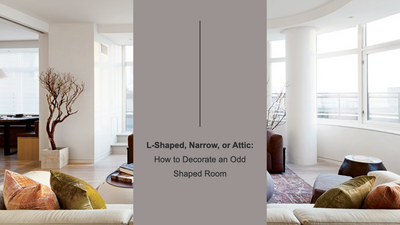 L-Shaped, Narrow or Attic: How to Decorate an Odd Shaped Room