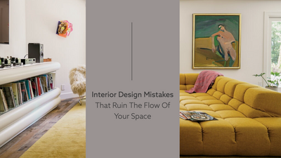 Interior Design Mistakes That Ruin The Flow Of Your Space