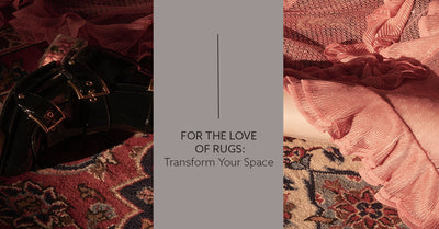 For The Love Of Rugs - Transform Your Space
