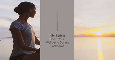 Mini Series: Boost Your Wellbeing During Lockdown
