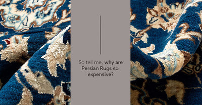 So Tell Me, Why Are Persian Rugs So Expensive?