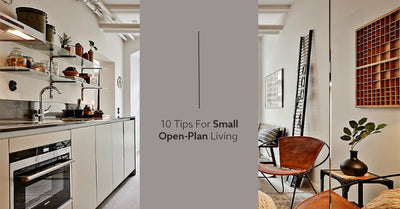 10 TIPS FOR SMALL OPEN PLAN LIVING