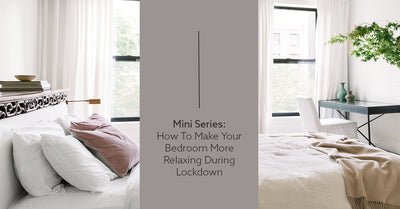 Mini Series: How to Make Your Bedroom More Relaxing During Lockdown