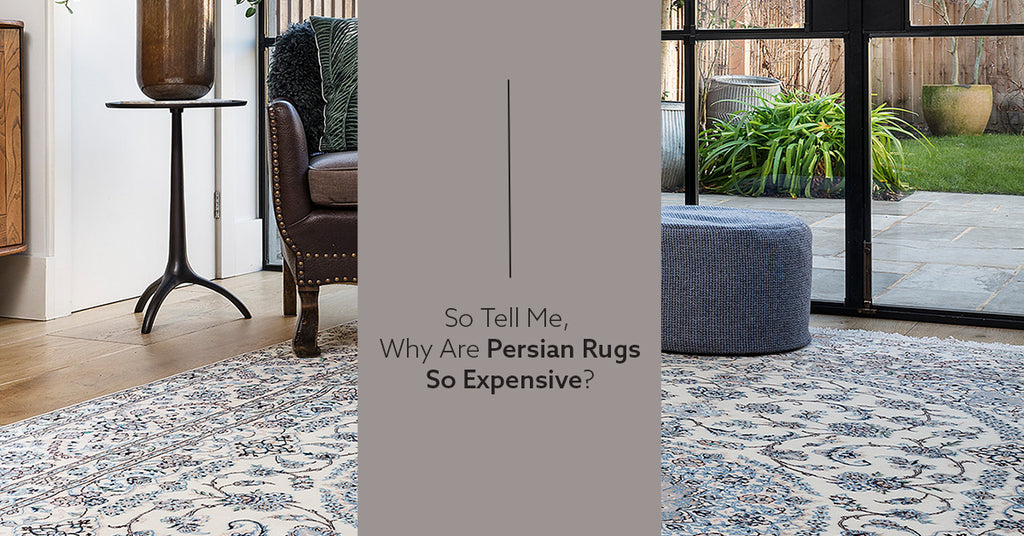 Why Are Persian Rugs So Expensive Lilla Rugs London