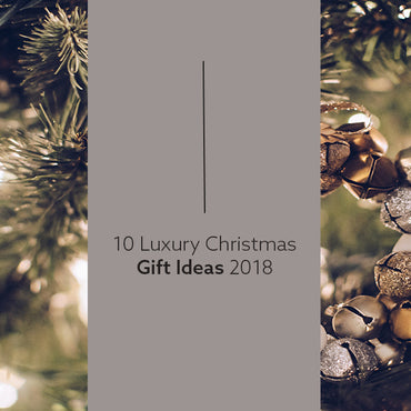 10 Luxury Christmas Gift Ideas 2018