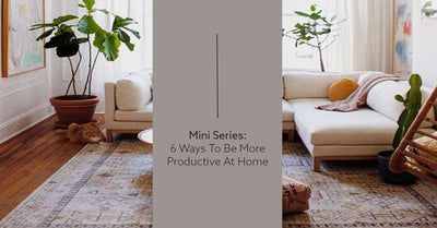 Mini Series: 6 Ways to be More Productive at Home